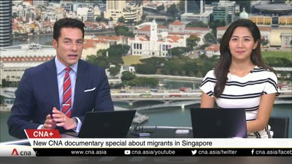 CNA+: new CNA documentary follows the lives of migrants in Singapore
