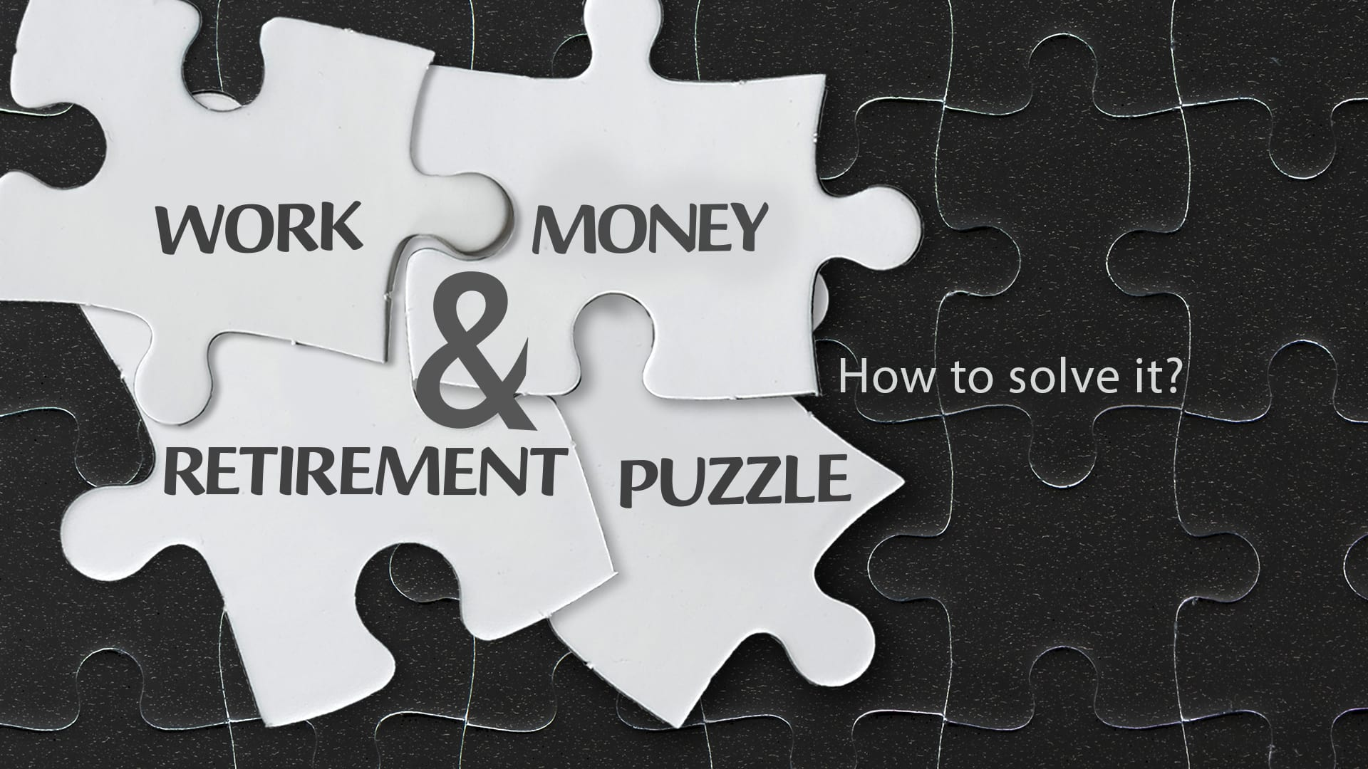 Work, Money And Retirement Puzzle